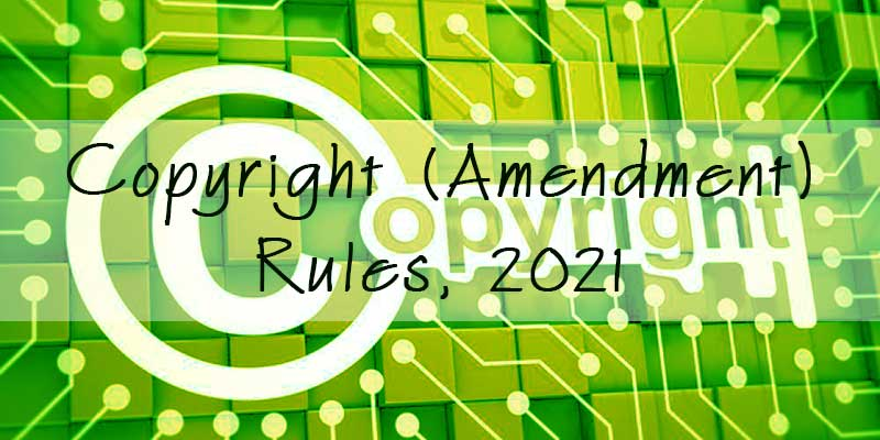 Critical Note on the Copyright (Amendment) Rules, 2021